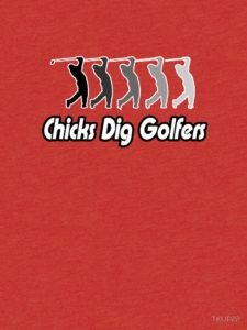 chicks dig golfers t shirt, funny t-shirts for golfers, flirty golfer tee shirt