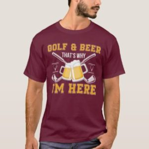 golf and beer why i'm here humorous golf tee shirt